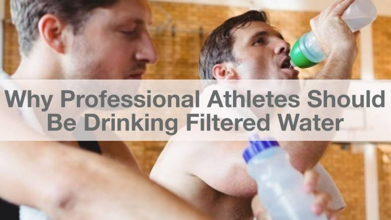 Why Professional Athletes Should Be Drinking Filtered Water